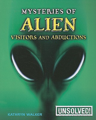 Mysteries of Alien Visitors and Abductions By Walker, Kathryn